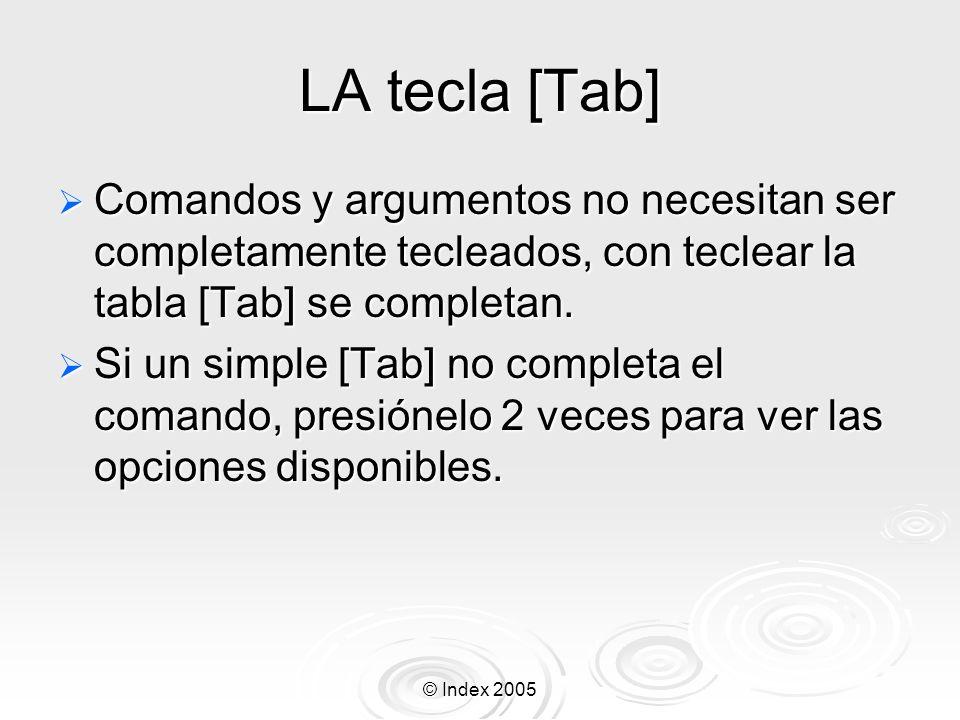 LA tecla [Tab] Comandos y argumentos no necesitan ser completamente tecleados, con teclear la tabla [Tab] se completan.